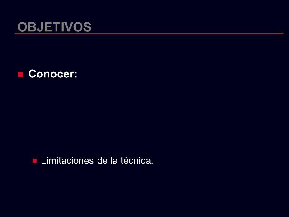 OBJETIVOS Conocer: Limitaciones de la técnica.