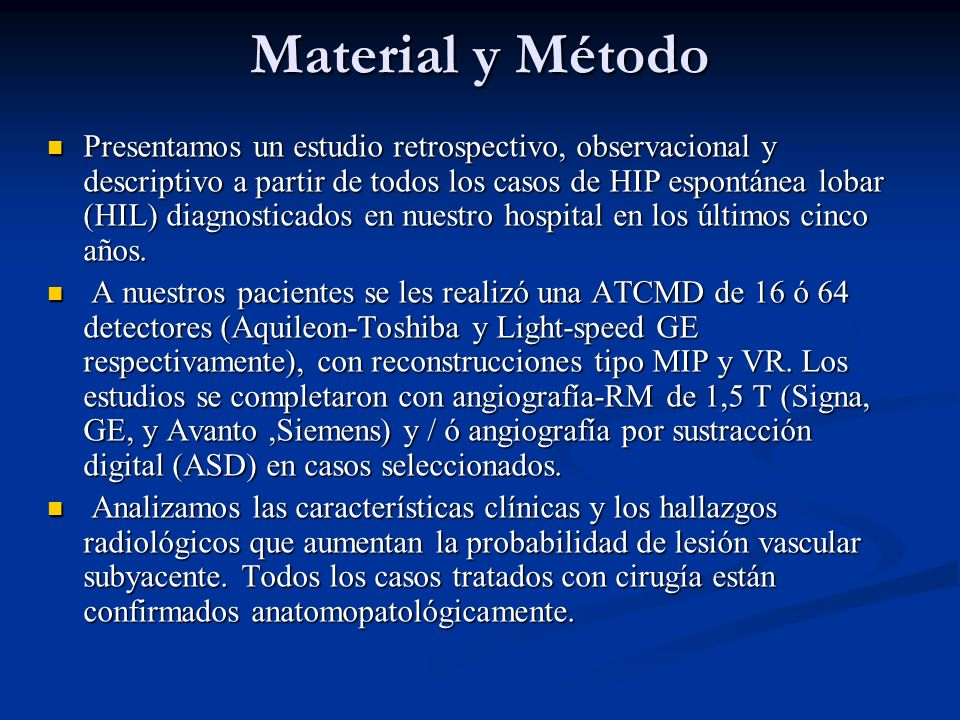 Material y Método Presentamos un estudio retrospectivo, observacional y descriptivo a partir de todos los casos de HIP espontánea lobar (HIL) diagnost