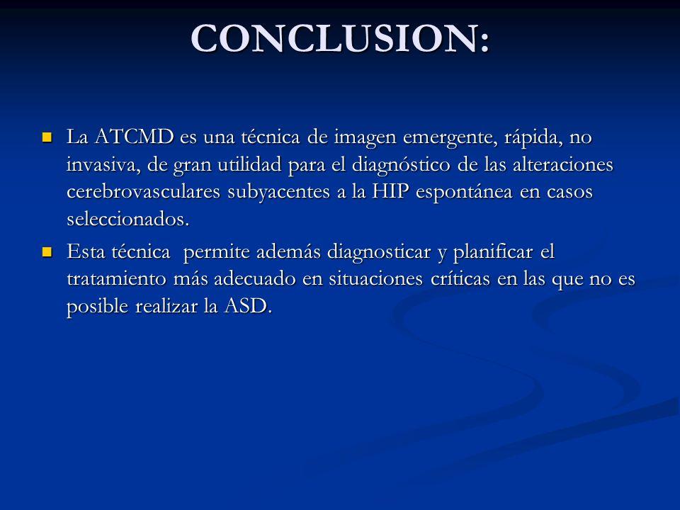 CONCLUSION: La ATCMD es una técnica de imagen emergente, rápida, no invasiva, de gran utilidad para el diagnóstico de las alteraciones cerebrovascular