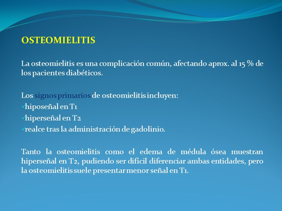 OSTEOMIELITIS La osteomielitis es una complicación común, afectando aprox. al 15 % de los pacientes diabéticos. Los signos primarios de osteomielitis