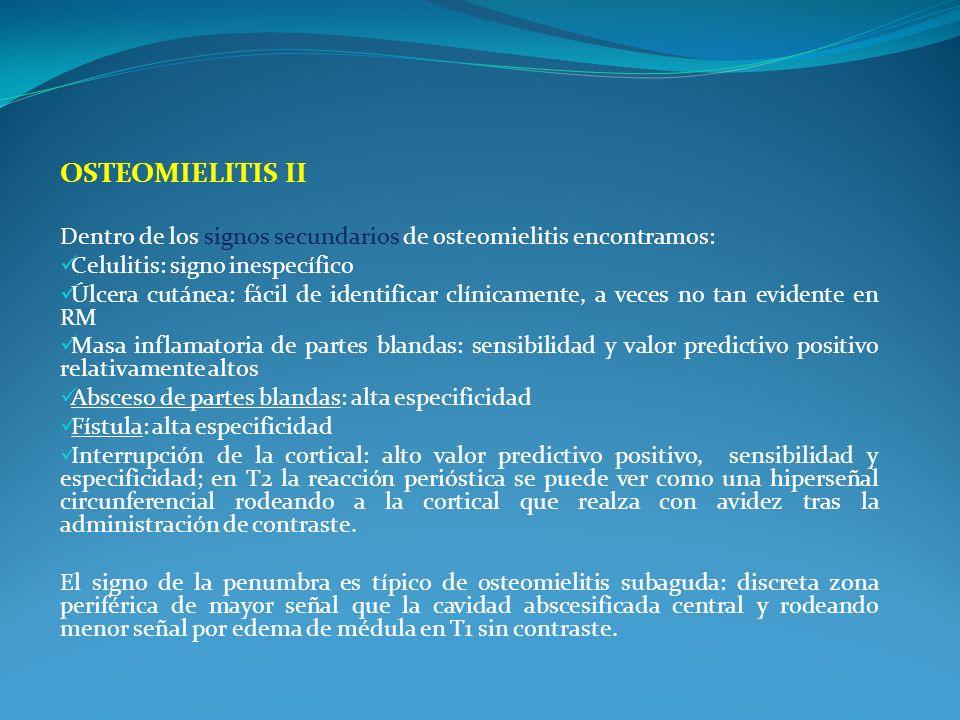 OSTEOMIELITIS II Dentro de los signos secundarios de osteomielitis encontramos: Celulitis: signo inespecífico Úlcera cutánea: fácil de identificar clí