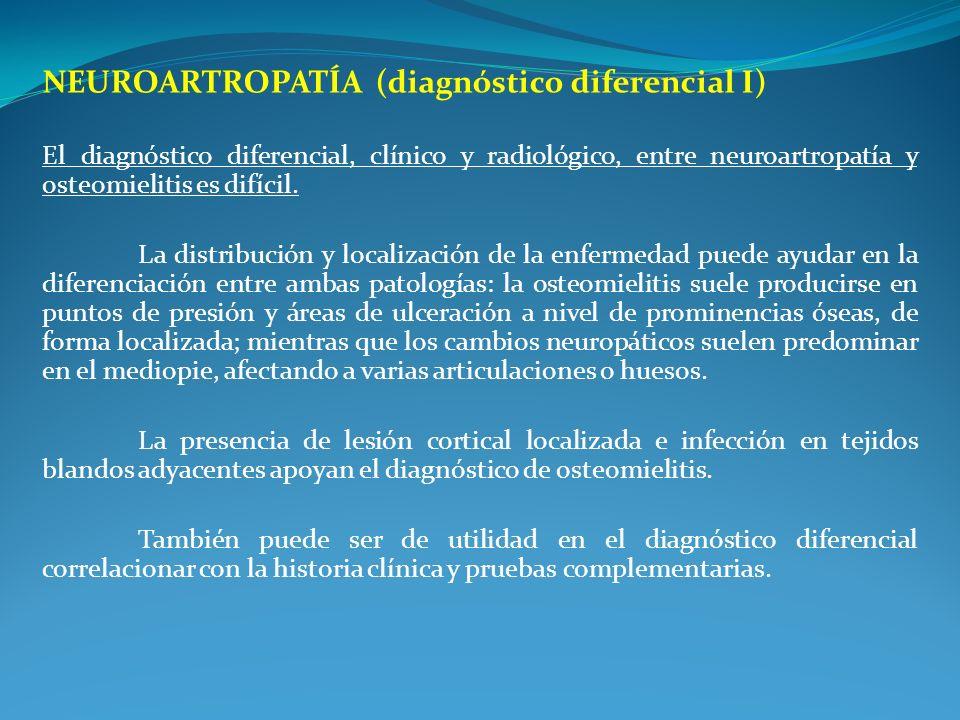 NEUROARTROPATÍA (diagnóstico diferencial I) El diagnóstico diferencial, clínico y radiológico, entre neuroartropatía y osteomielitis es difícil. La di