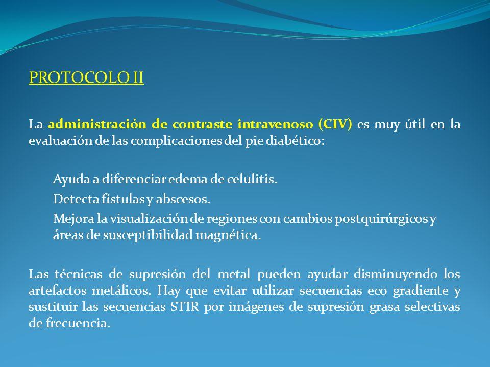 PROTOCOLO II La administración de contraste intravenoso (CIV) es muy útil en la evaluación de las complicaciones del pie diabético: Ayuda a diferencia