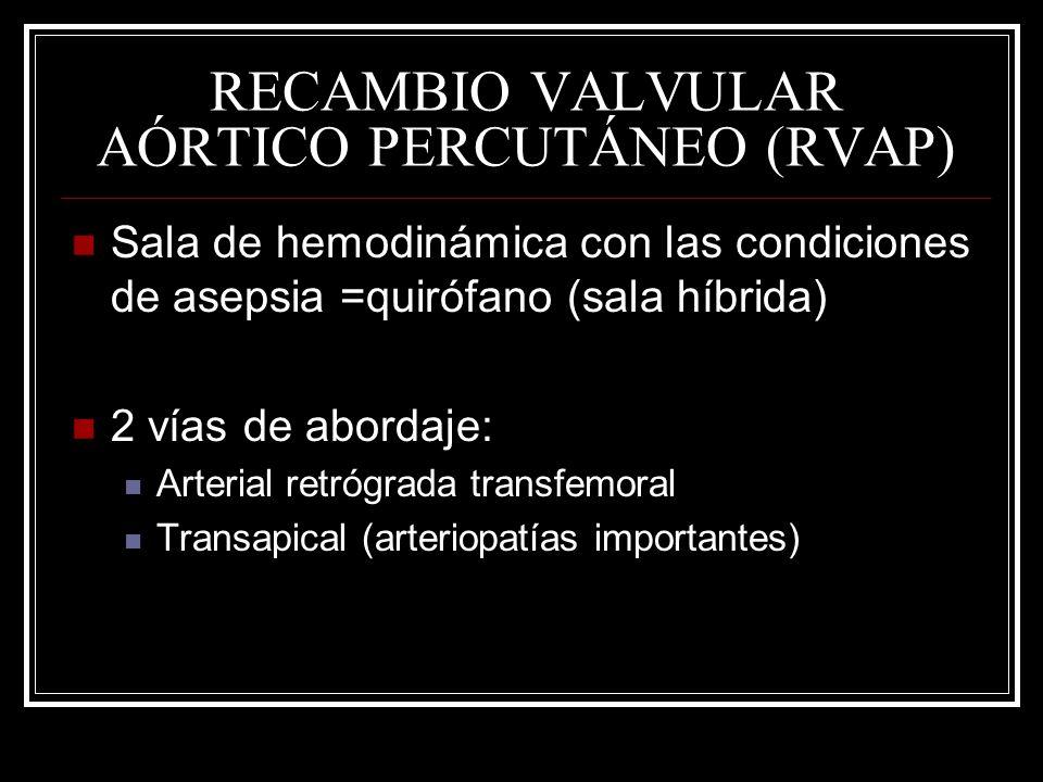RECAMBIO VALVULAR AÓRTICO PERCUTÁNEO (RVAP) Sala de hemodinámica con las condiciones de asepsia =quirófano (sala híbrida) 2 vías de abordaje: Arterial