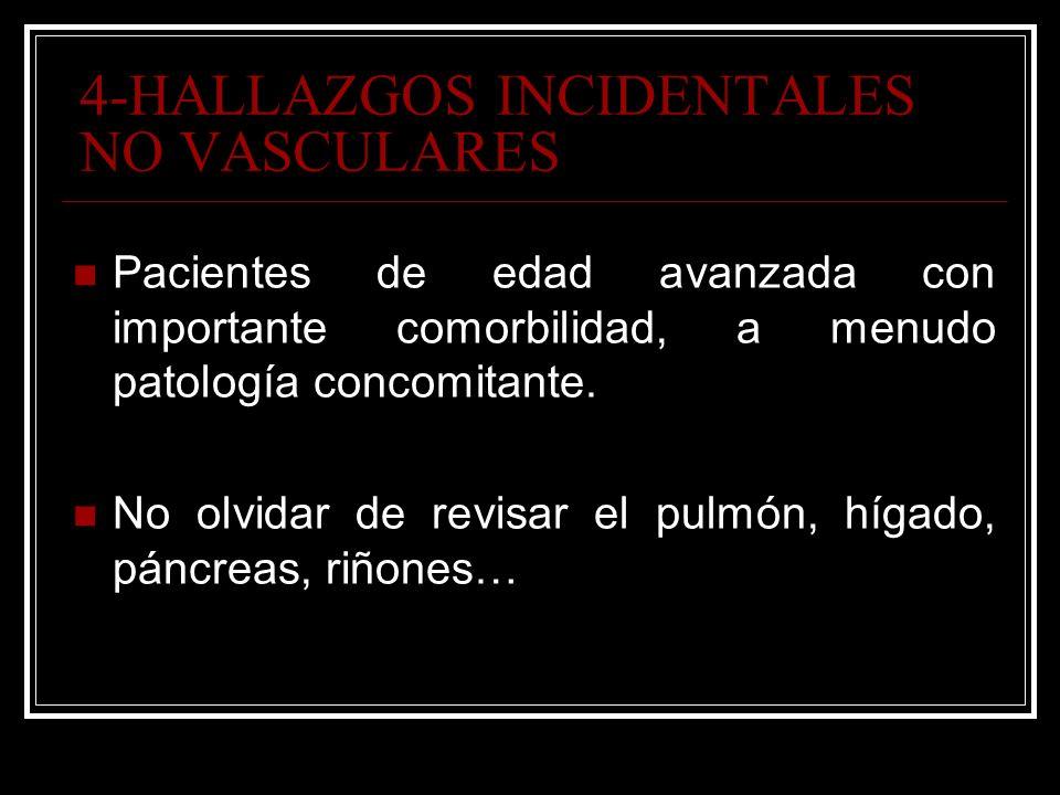4-HALLAZGOS INCIDENTALES NO VASCULARES Pacientes de edad avanzada con importante comorbilidad, a menudo patología concomitante. No olvidar de revisar