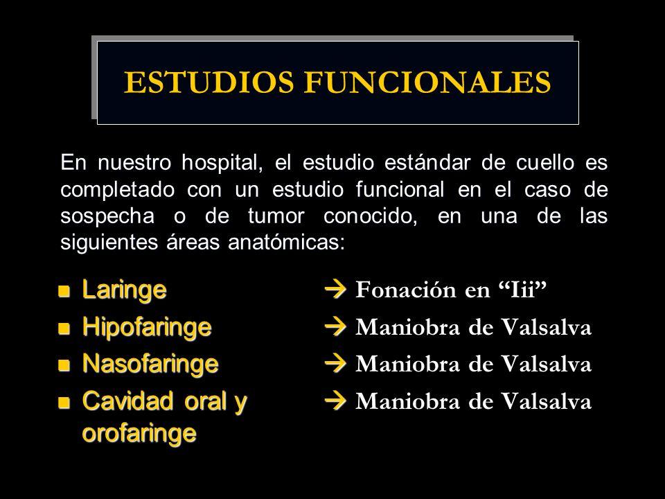 ESTUDIOS FUNCIONALES Laringe Laringe Fonación en Iii Hipofaringe Hipofaringe Maniobra de Valsalva Nasofaringe Nasofaringe Maniobra de Valsalva Cavidad