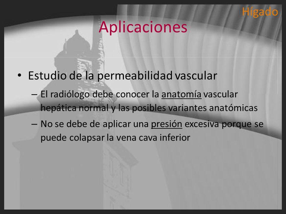 Aplicaciones Estudio de la permeabilidad vascular – El radiólogo debe conocer la anatomía vascular hepática normal y las posibles variantes anatómicas
