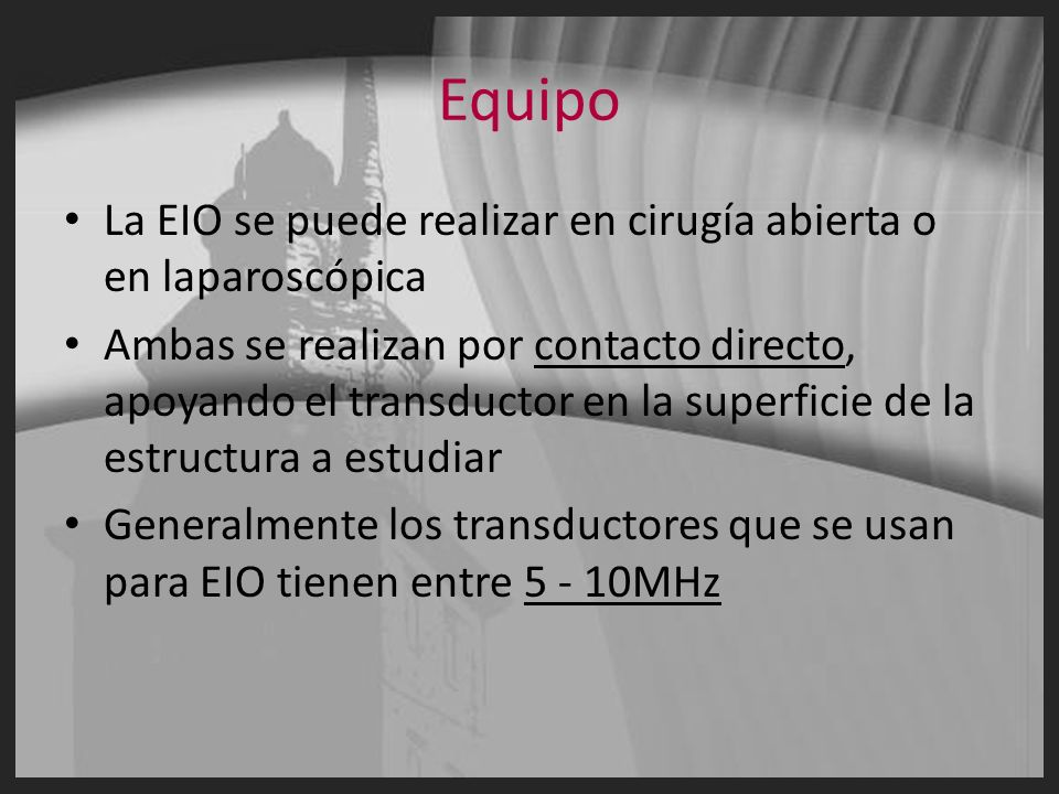Equipo Para el correcto estudio intraoperatorio el transductor debe: – Acomodarse fácilmente en la palma de la mano y entre los dedos – Es importante que se disponga de Doppler color y Doppler pulsado