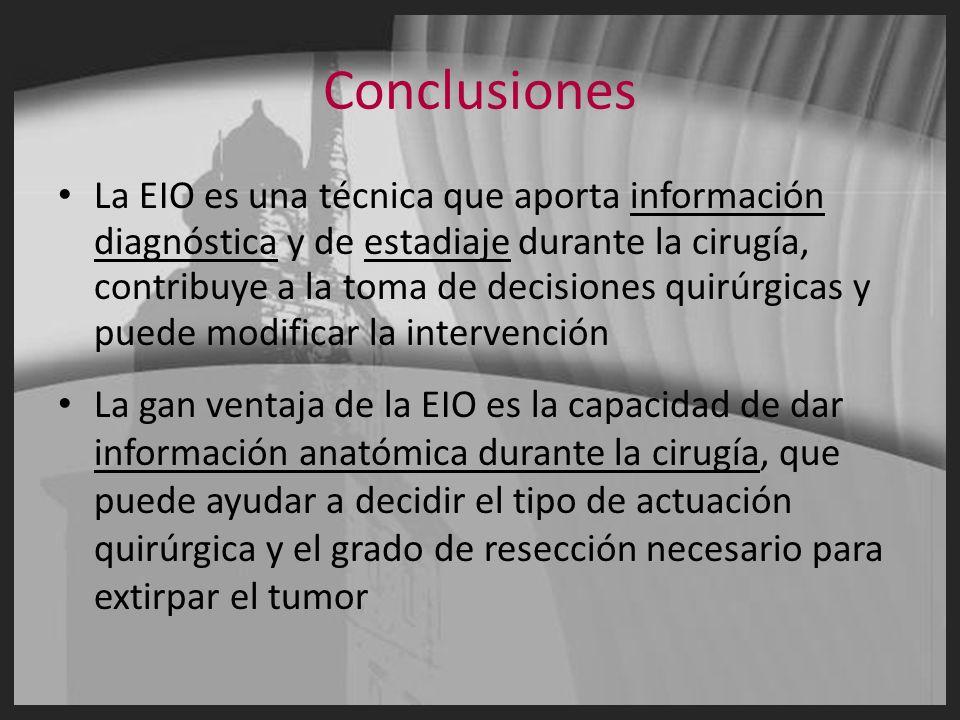 Conclusiones La EIO es una técnica que aporta información diagnóstica y de estadiaje durante la cirugía, contribuye a la toma de decisiones quirúrgica