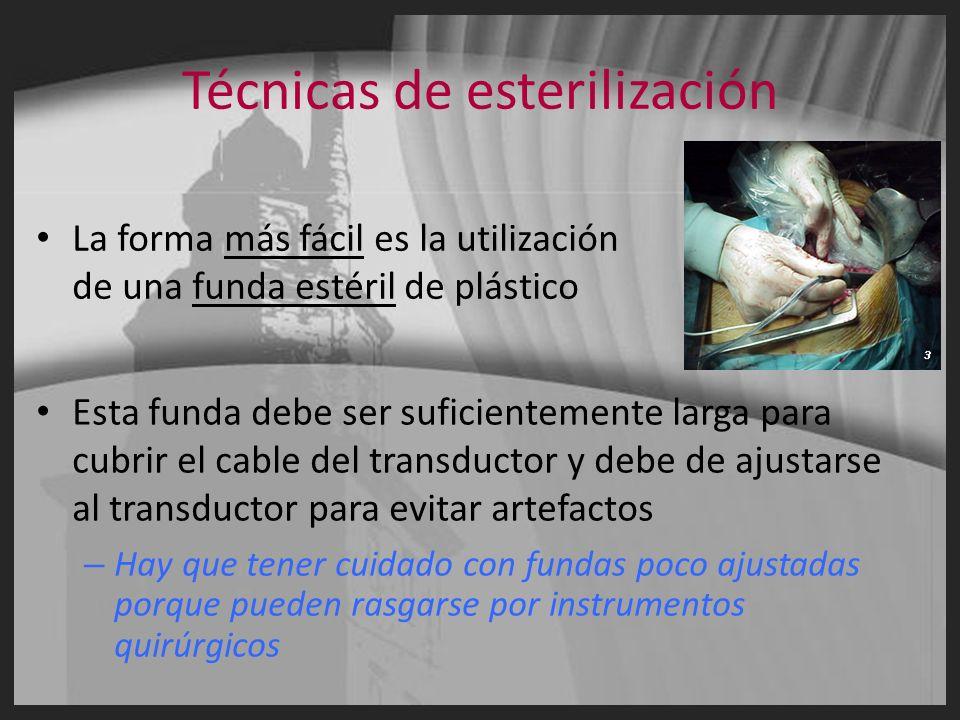 Técnicas de esterilización La forma más fácil es la utilización de una funda estéril de plástico Esta funda debe ser suficientemente larga para cubrir