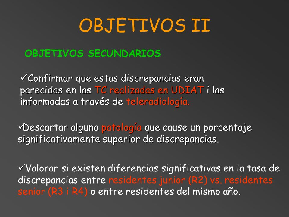 OBJETIVOS II OBJETIVOS SECUNDARIOS Confirmar que estas discrepancias eran parecidas en las TC realizadas en UDIAT i las informadas a través de telerad