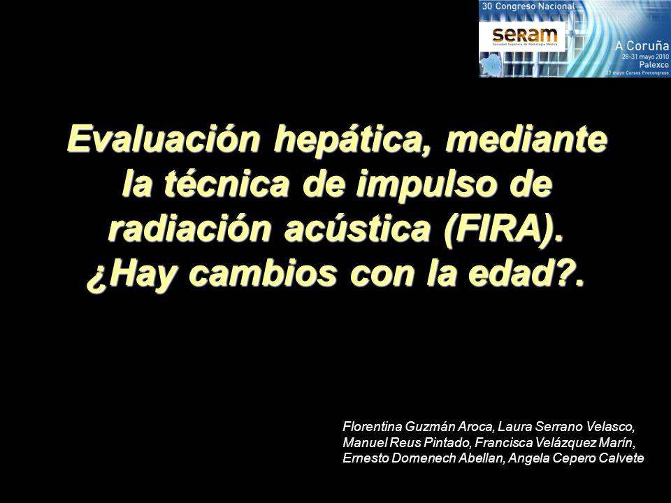 Evaluación hepática, mediante la técnica de impulso de radiación acústica (FIRA). ¿Hay cambios con la edad?. Florentina Guzmán Aroca, Laura Serrano Ve