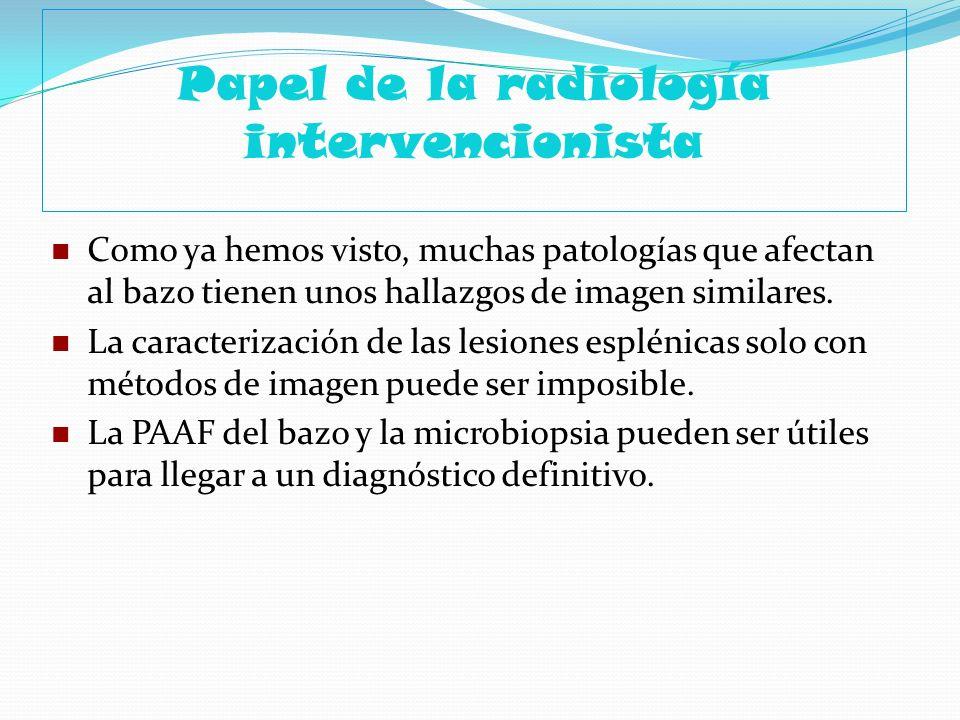 Papel de la radiología intervencionista Como ya hemos visto, muchas patologías que afectan al bazo tienen unos hallazgos de imagen similares. La carac