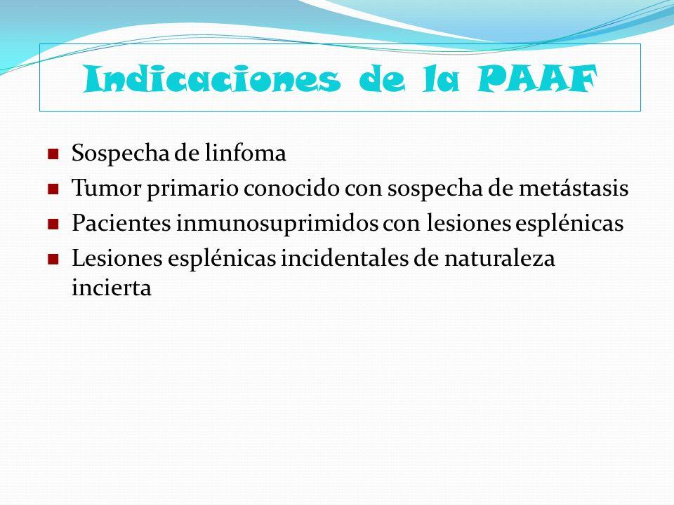 Indicaciones de la PAAF Sospecha de linfoma Tumor primario conocido con sospecha de metástasis Pacientes inmunosuprimidos con lesiones esplénicas Lesi