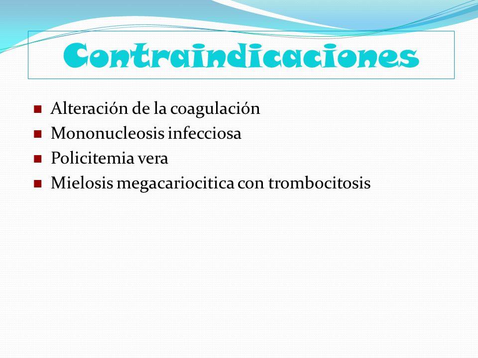 Contraindicaciones Alteración de la coagulación Mononucleosis infecciosa Policitemia vera Mielosis megacariocitica con trombocitosis