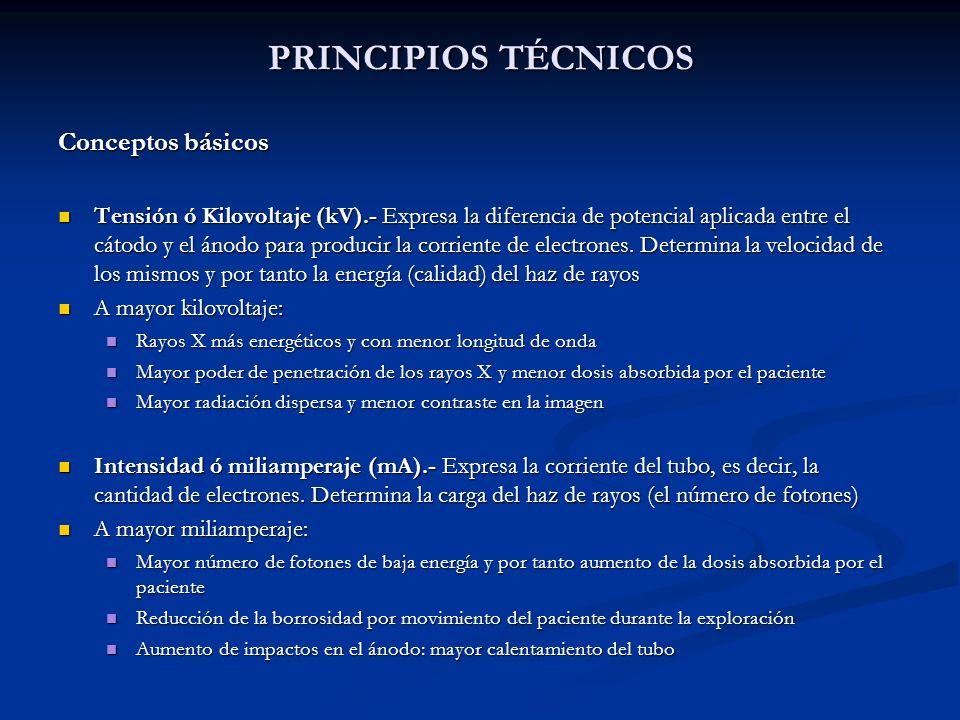 PRINCIPIOS TÉCNICOS Conceptos básicos Tensión ó Kilovoltaje (kV).- Expresa la diferencia de potencial aplicada entre el cátodo y el ánodo para produci