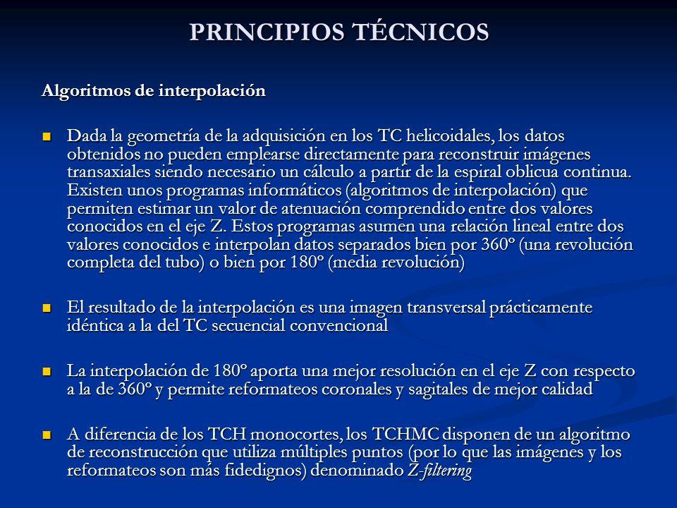 PRINCIPIOS TÉCNICOS Algoritmos de interpolación Dada la geometría de la adquisición en los TC helicoidales, los datos obtenidos no pueden emplearse di