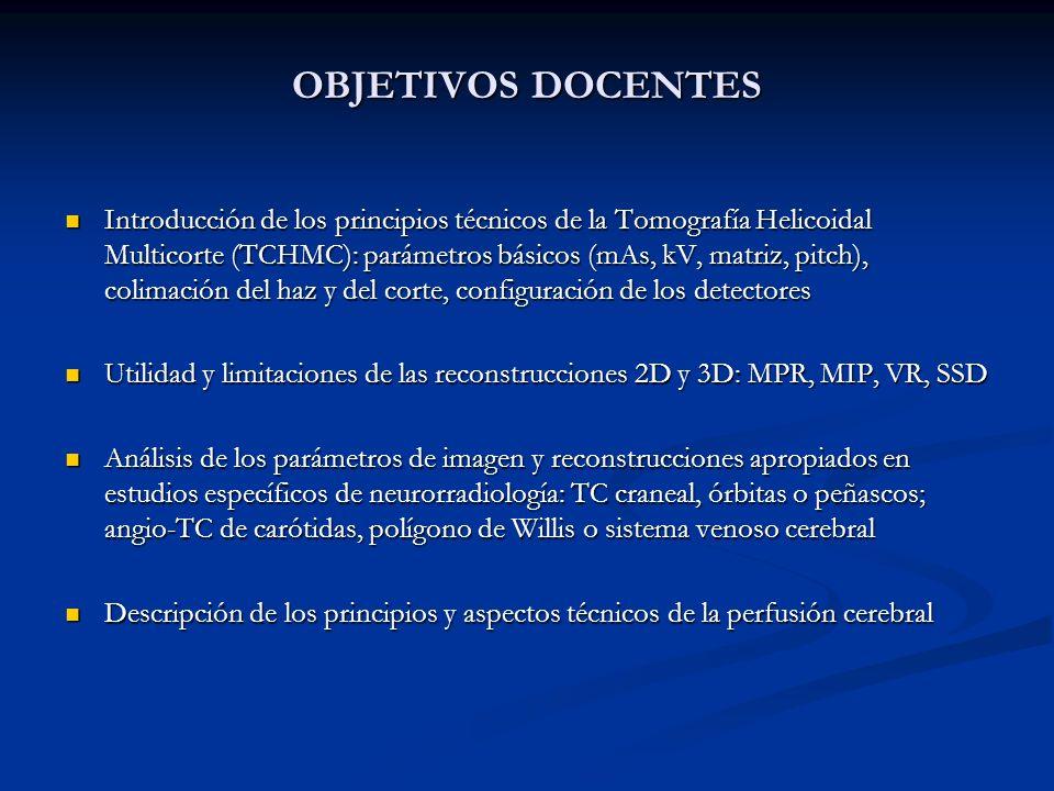 OBJETIVOS DOCENTES Introducción de los principios técnicos de la Tomografía Helicoidal Multicorte (TCHMC): parámetros básicos (mAs, kV, matriz, pitch)