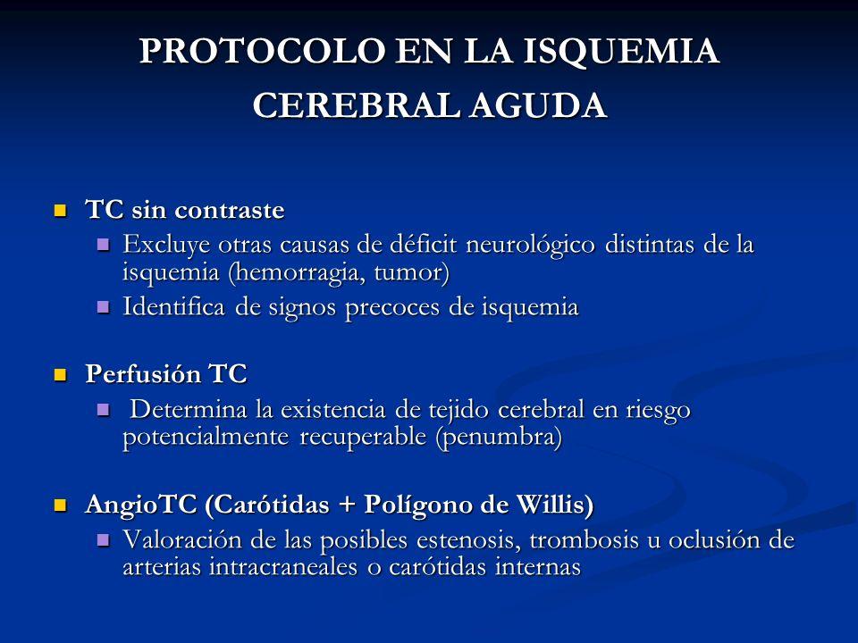 PROTOCOLO EN LA ISQUEMIA CEREBRAL AGUDA TC sin contraste TC sin contraste Excluye otras causas de déficit neurológico distintas de la isquemia (hemorr