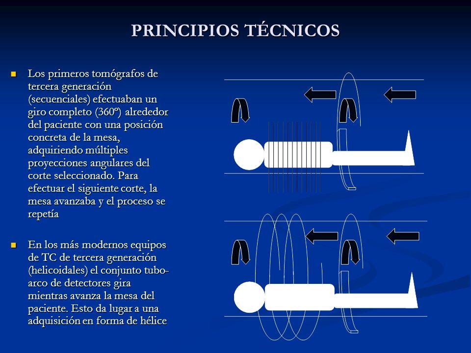 PRINCIPIOS TÉCNICOS Los tomógrafos helicoidales multicorte se basan en los TC de tercera generación, en los que existe un giro sincrónico de tubo y detectores mientras tiene lugar el avance de la mesa.