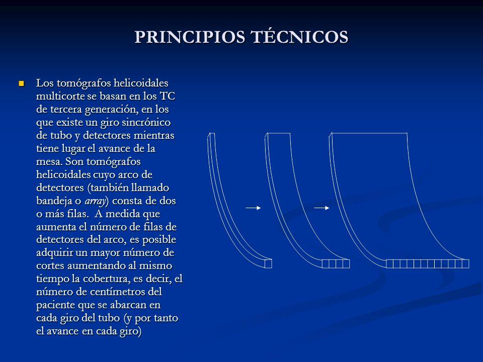 PRINCIPIOS TÉCNICOS Los tomógrafos helicoidales multicorte se basan en los TC de tercera generación, en los que existe un giro sincrónico de tubo y de
