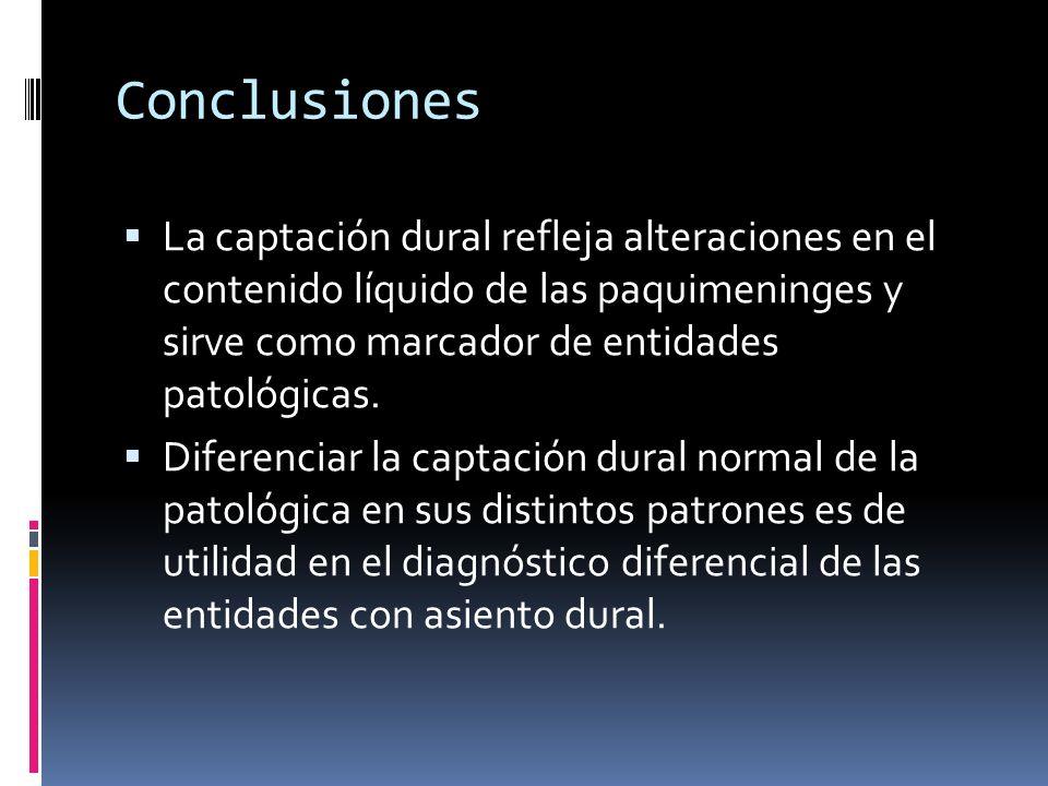 Conclusiones La captación dural refleja alteraciones en el contenido líquido de las paquimeninges y sirve como marcador de entidades patológicas. Dife