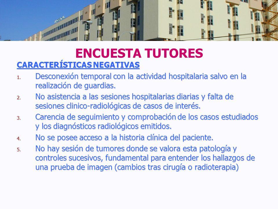 CARACTERÍSTICAS NEGATIVAS 1. Desconexión temporal con la actividad hospitalaria salvo en la realización de guardias. 2. No asistencia a las sesiones h