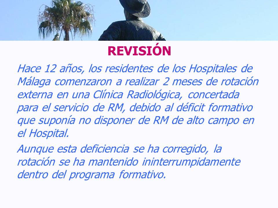 REVISIÓN Hace 12 años, los residentes de los Hospitales de Málaga comenzaron a realizar 2 meses de rotación externa en una Clínica Radiológica, concer