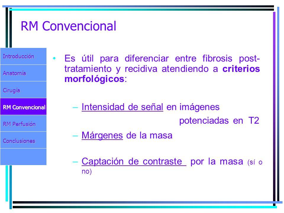 RM Convencional Es útil para diferenciar entre fibrosis post- tratamiento y recidiva atendiendo a criterios morfológicos:IntroducciónAnatomíaCirugía R
