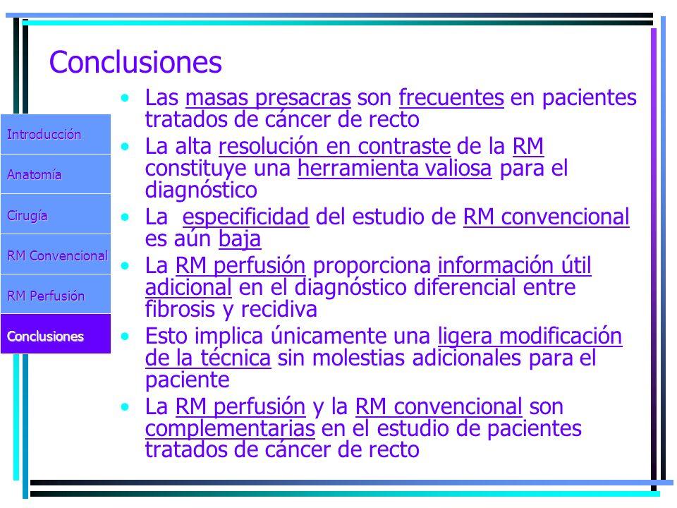 Conclusiones Las masas presacras son frecuentes en pacientes tratados de cáncer de recto La alta resolución en contraste de la RM constituye una herra