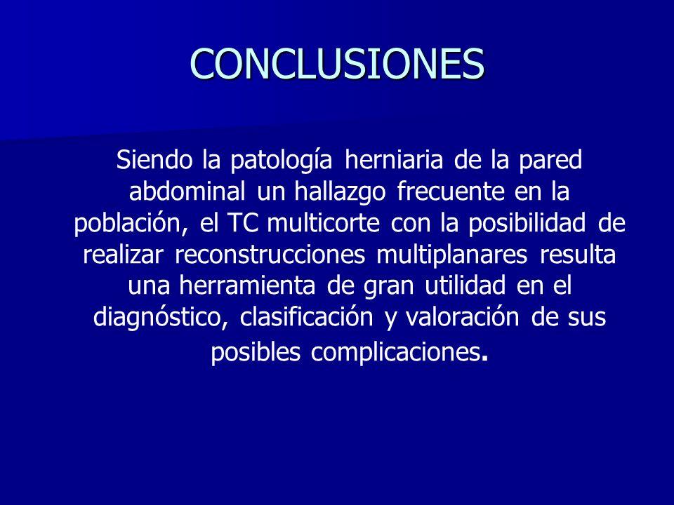 CONCLUSIONES Siendo la patología herniaria de la pared abdominal un hallazgo frecuente en la población, el TC multicorte con la posibilidad de realiza