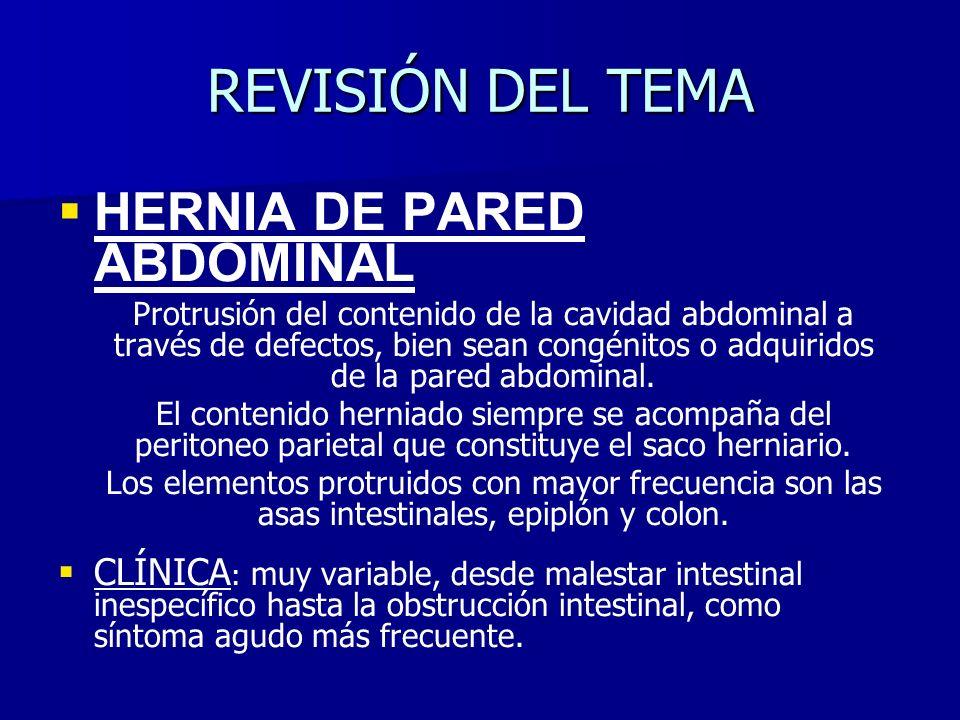 REVISIÓN DEL TEMA HERNIA DE PARED ABDOMINAL Protrusión del contenido de la cavidad abdominal a través de defectos, bien sean congénitos o adquiridos d