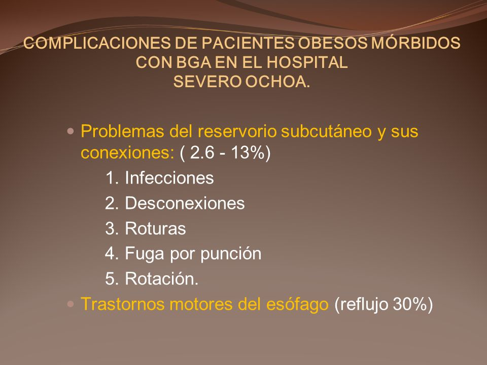 COMPLICACIONES DE PACIENTES OBESOS MÓRBIDOS CON BGA EN EL HOSPITAL SEVERO OCHOA. Problemas del reservorio subcutáneo y sus conexiones: ( 2.6 - 13%) 1.