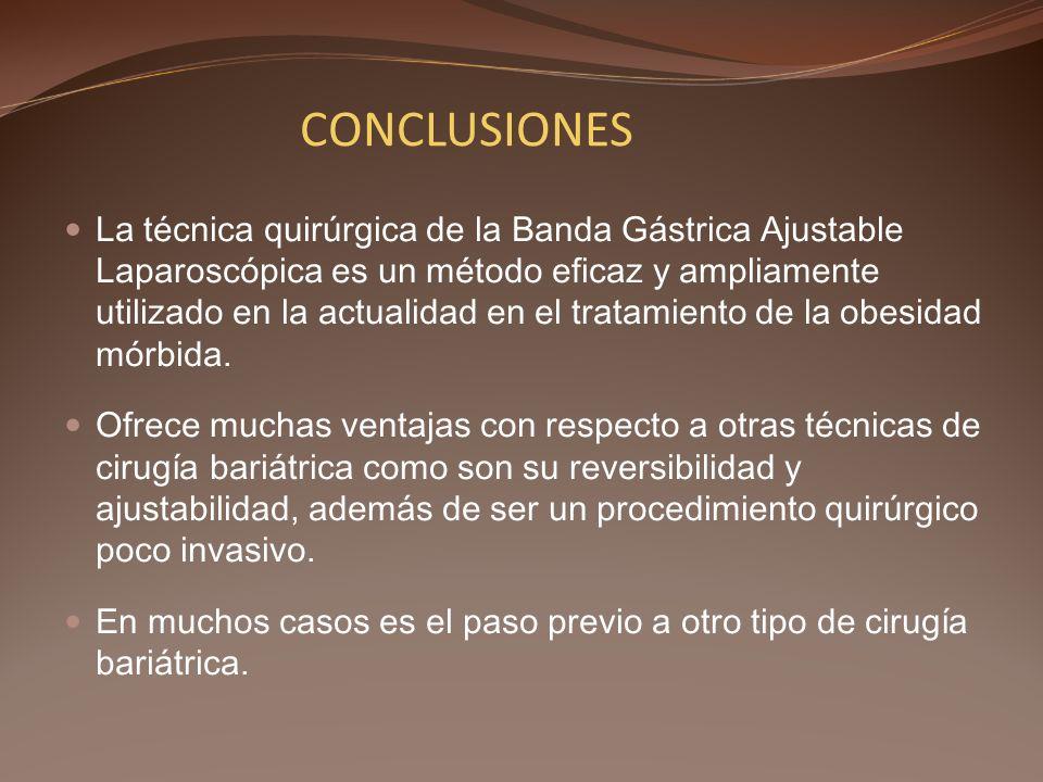 CONCLUSIONES La técnica quirúrgica de la Banda Gástrica Ajustable Laparoscópica es un método eficaz y ampliamente utilizado en la actualidad en el tra