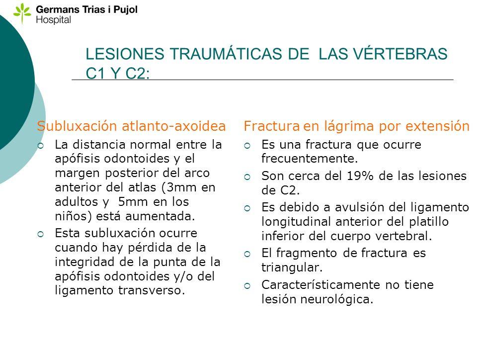 LESIONES TRAUMÁTICAS DE LAS VÉRTEBRAS C1 Y C2: Fractura en lágrima por extensión Es una fractura que ocurre frecuentemente. Son cerca del 19% de las l