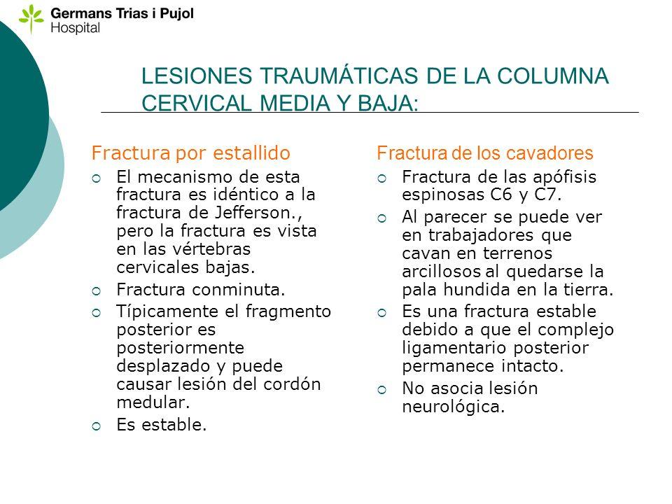 LESIONES TRAUMÁTICAS DE LA COLUMNA CERVICAL MEDIA Y BAJA: Fractura por estallido El mecanismo de esta fractura es idéntico a la fractura de Jefferson.