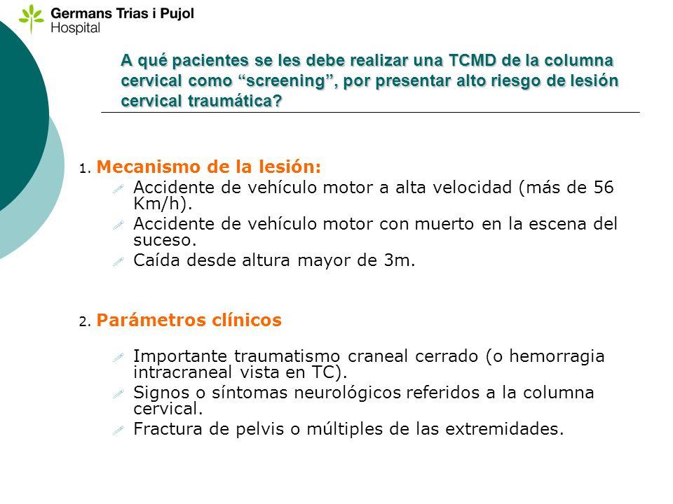 A qué pacientes se les debe realizar una TCMD de la columna cervical como screening, por presentar alto riesgo de lesión cervical traumática? 1. Mecan