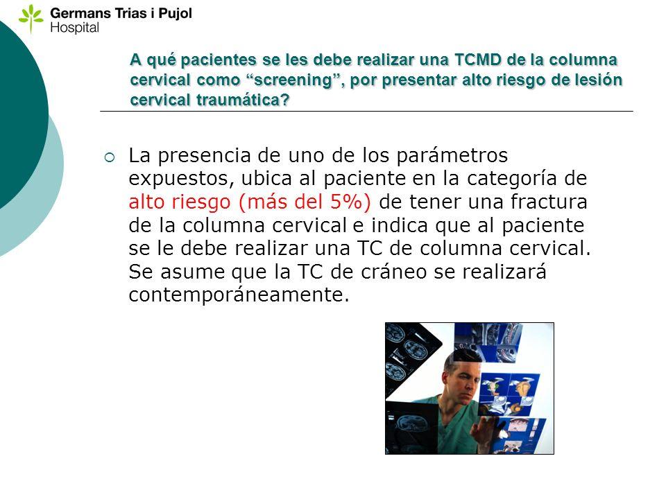 A qué pacientes se les debe realizar una TCMD de la columna cervical como screening, por presentar alto riesgo de lesión cervical traumática? La prese