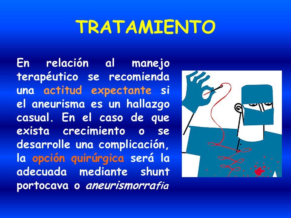 TRATAMIENTO En relación al manejo terapéutico se recomienda una actitud expectante si el aneurisma es un hallazgo casual. En el caso de que exista cre
