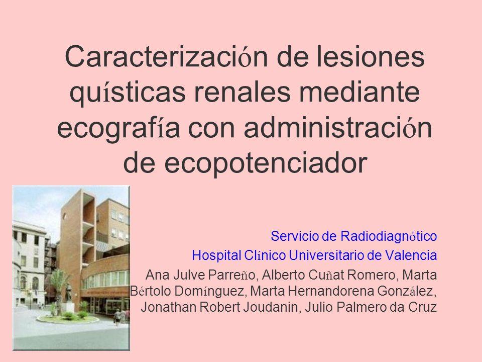 OBJETIVOS Describir los hallazgos de la ecograf í a con ecopotenciador de las lesiones renales qu í sticas complejas.