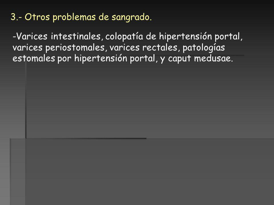 3.- Otros problemas de sangrado. -Varices intestinales, colopatía de hipertensión portal, varices periostomales, varices rectales, patologías estomale