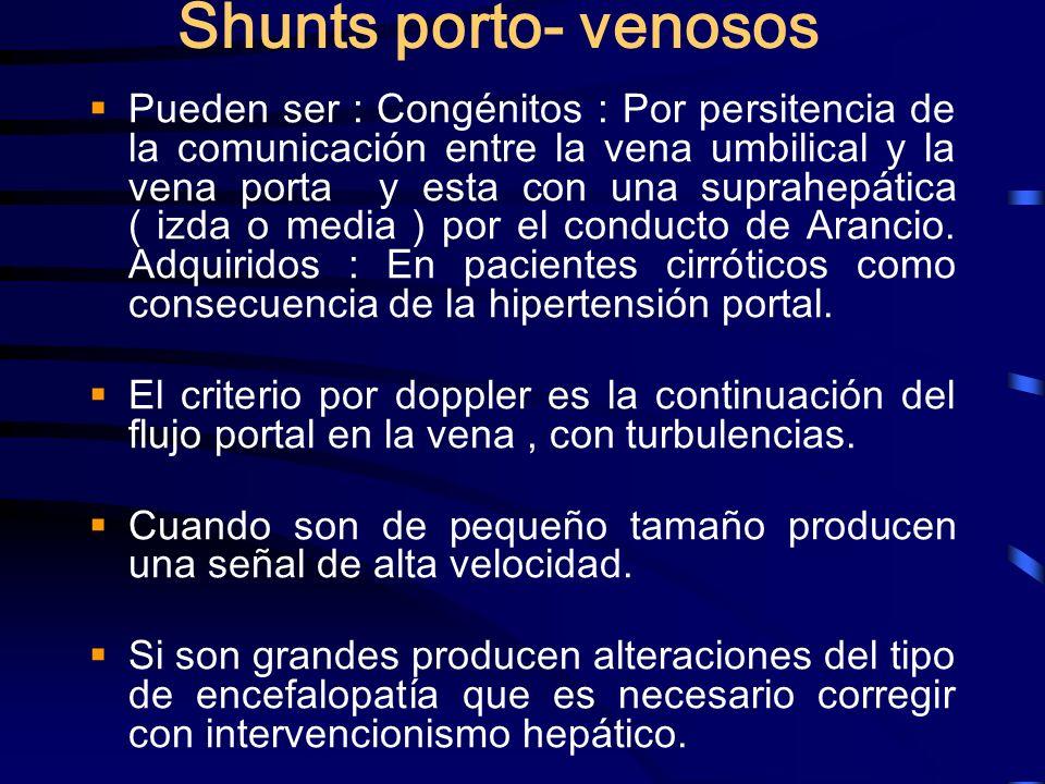 Shunts porto- venosos Pueden ser : Congénitos : Por persitencia de la comunicación entre la vena umbilical y la vena porta y esta con una suprahepátic