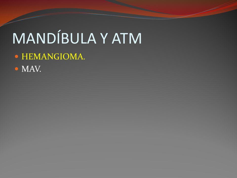 MANDÍBULA Y ATM HEMANGIOMA: Más frecuentes en mujeres, aunque son raros en mandíbula.