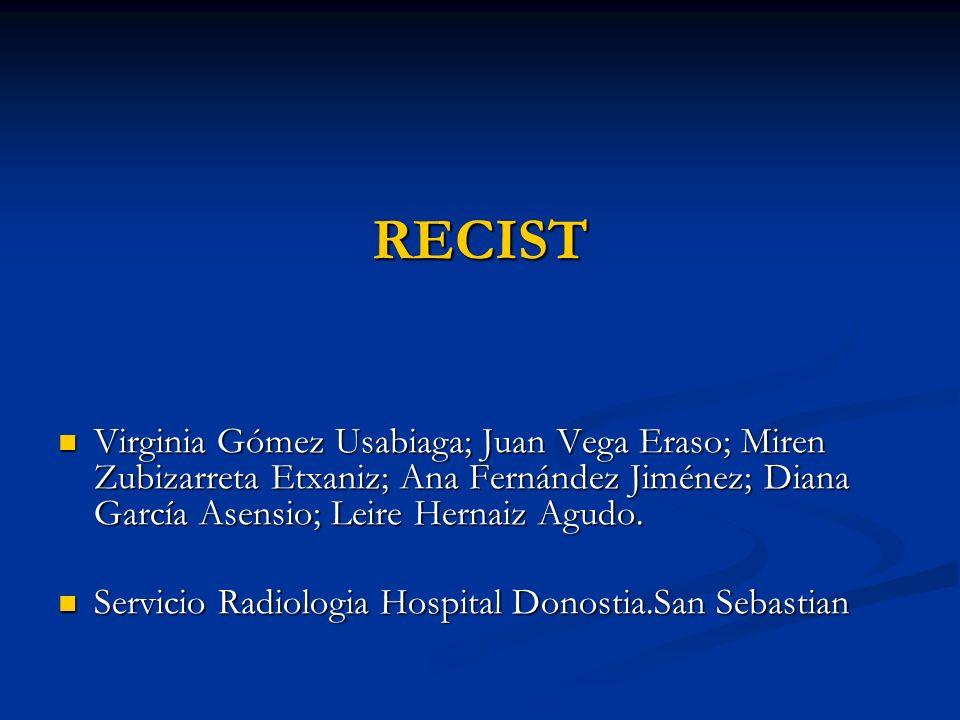 RECIST Virginia Gómez Usabiaga; Juan Vega Eraso; Miren Zubizarreta Etxaniz; Ana Fernández Jiménez; Diana García Asensio; Leire Hernaiz Agudo. Virginia