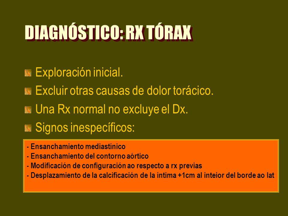 DIAGNÓSTICO: RX TÓRAX Exploración inicial. Excluir otras causas de dolor torácico. Una Rx normal no excluye el Dx. Signos inespecíficos: - Ensanchamie