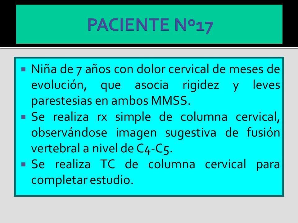 Niña de 7 años con dolor cervical de meses de evolución, que asocia rigidez y leves parestesias en ambos MMSS. Se realiza rx simple de columna cervica