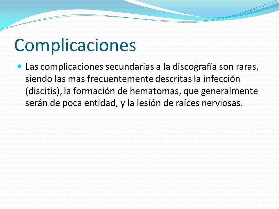 Complicaciones Las complicaciones secundarias a la discografía son raras, siendo las mas frecuentemente descritas la infección (discitis), la formació