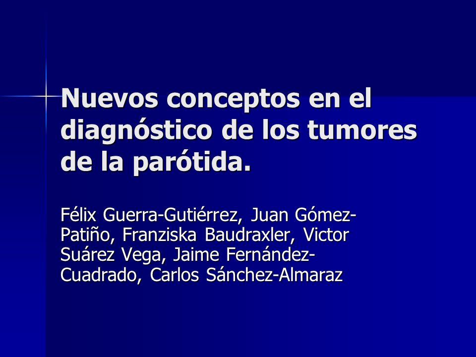 Nuevos conceptos en el diagnóstico de los tumores de la parótida. Félix Guerra-Gutiérrez, Juan Gómez- Patiño, Franziska Baudraxler, Victor Suárez Vega