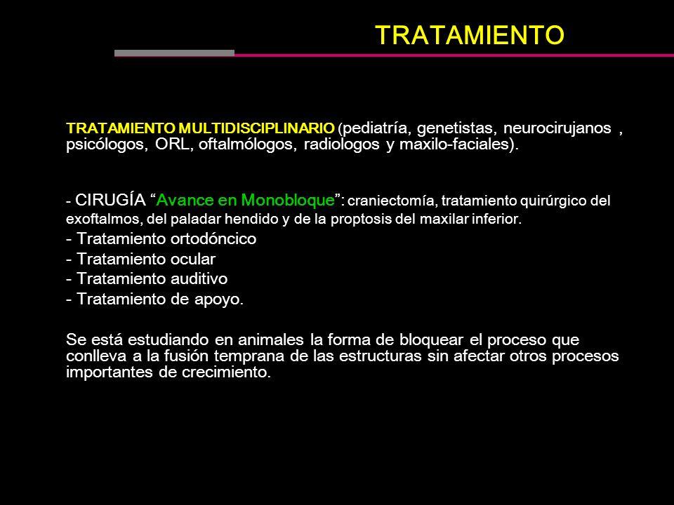TRATAMIENTO MULTIDISCIPLINARIO ( pediatría, genetistas, neurocirujanos, psicólogos, ORL, oftalmólogos, radiologos y maxilo-faciales). - CIRUGÍA Avance