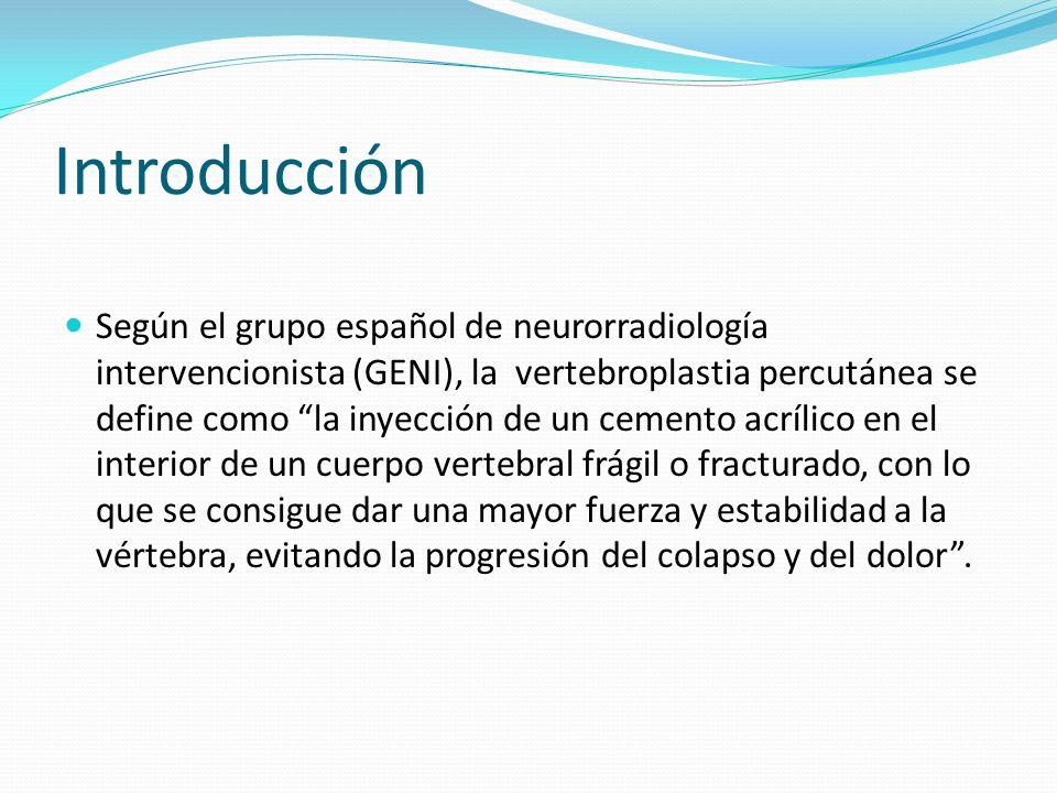 Introducción Es un procedimiento enfocado a la disminución del dolor y mejora funcional de los pacientes con fracturas vertebrales, ya sean de etiología osteoporótica, metastásica o tumoral (plasmocitoma, hemangioma vertebral doloroso...).